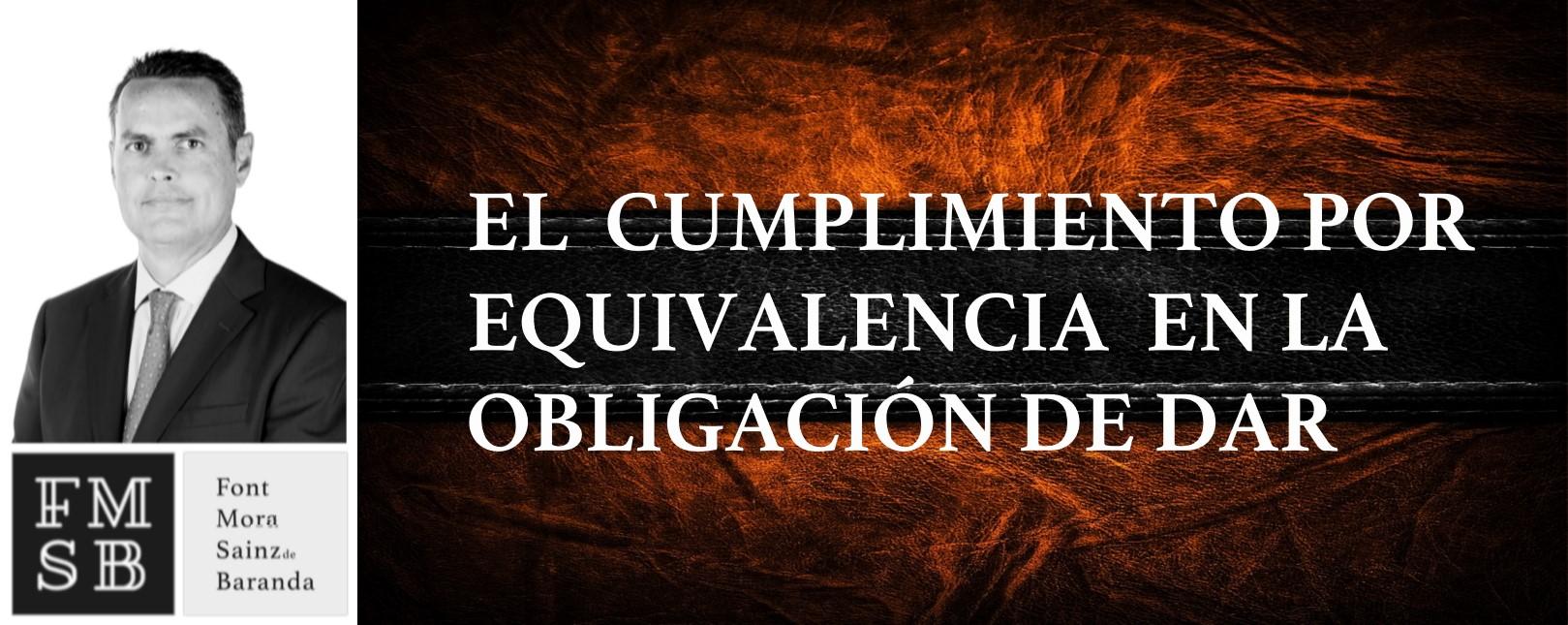 El cumplimiento por equivalencia en la obligación de dar - Cristóbal Mora - FMSB Abogados